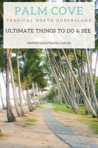 Read here the best things to do in Palm Cove with Kids and awesome day trips to take.